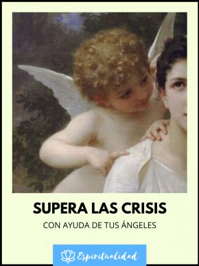 Cómo enfrentar las crisis en tu vida con ayuda de tus ángeles